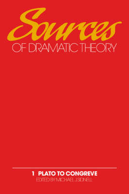 Sources of Dramatic Theory: Volume 1, Plato to Congreve by Michael J. Sidnell