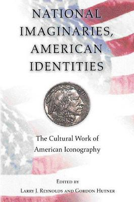 National Imaginaries, American Identities by Larry J. Reynolds