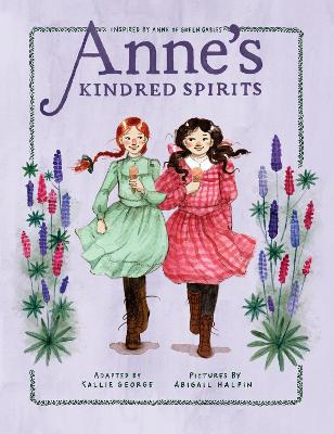 Anne's Kindred Spirits: Inspired by Anne of Green Gables by Kallie George