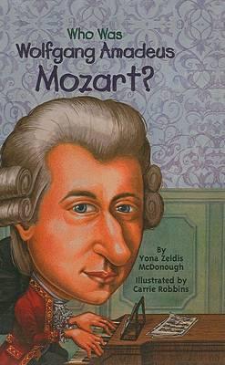 Who Was Wolfgang Amadeus Mozart? by Yona Zeldis McDonough