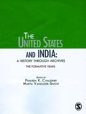 The United States and India: A History Through Archives by Praveen K. Chaudhry