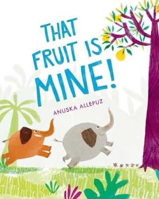 That Fruit Is Mine! by Anuska Allepuz