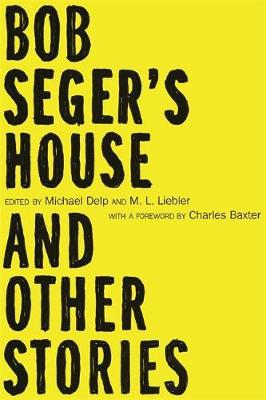 Bob Seger's House and Other Stories by Michael Delp