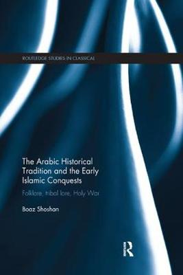 Arabic Historical Tradition & the Early Islamic Conquests book