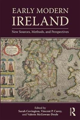 Early Modern Ireland: New Sources, Methods, and Perspectives by Sarah Covington