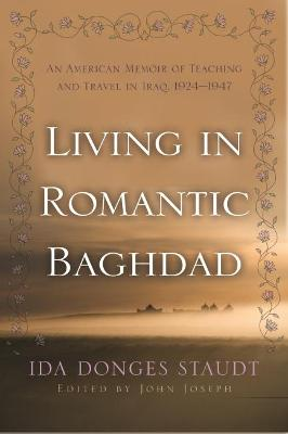 Living in Romantic Baghdad by Ida Donges Staudt