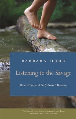 Listening to the Savage by Barbara Hurd