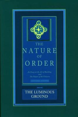 The Luminous Ground: The Nature of Order, Book 4 by Christopher Alexander