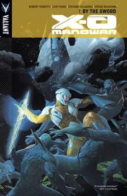 X-O Manowar X-O Manowar Volume 1 By the Sword Volume 1 by Robert Venditti