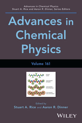 Advances in Chemical Physics, Volume 161 by Stuart A. Rice