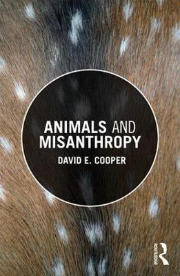 Animals and Misanthropy by David E. Cooper
