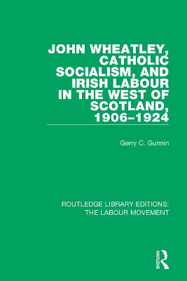 John Wheatley, Catholic Socialism, and Irish Labour in the West of Scotland, 1906-1924 book