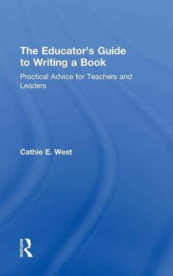 Educator's Guide to Writing a Book by Cathie E. West