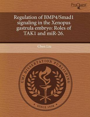 Regulation of Bmp4/Smad1 Signaling in the Xenopus Gastrula Embryo: Roles of Tak1 and Mir-26 by Chen Liu