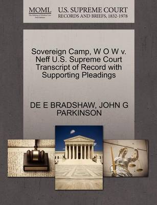 Sovereign Camp, W O W V. Neff U.S. Supreme Court Transcript of Record with Supporting Pleadings by De E Bradshaw