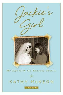 Jackie's Girl: My Life with the Kennedy Family by Kathy McKeon