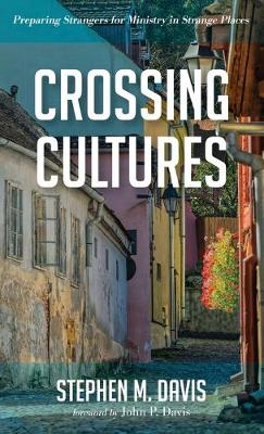 Crossing Cultures: Preparing Strangers for Ministry in Strange Places by Stephen M Davis