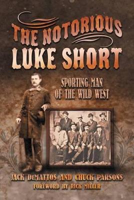 The Notorious Luke Short by Jack DeMattos