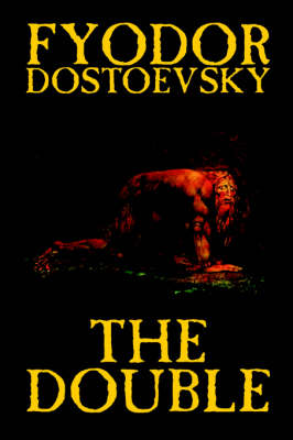 The Double by Fyodor Mikhailovich Dostoevsky, Fiction, Classics by Fyodor Mikhailovich Dostoevsky