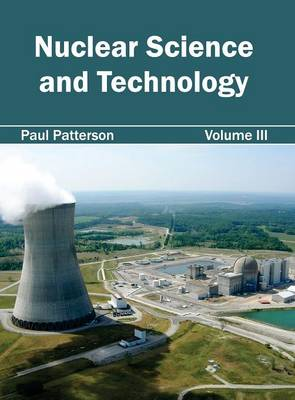 Nuclear Science and Technology: Volume III by Paul Patterson