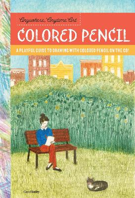 Anywhere, Anytime Art: Colored Pencil book