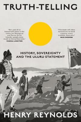 Truth-Telling: History, sovereignty and the Uluru Statement book