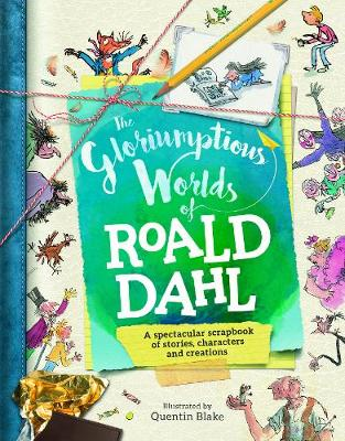 The Gloriumptious Worlds of Roald Dahl by Quentin Blake