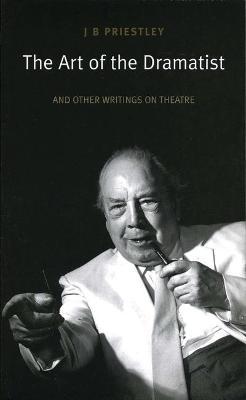 Art of the Dramatist by J. B. Priestley