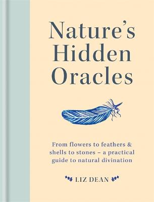 Nature's Hidden Oracles: From Flowers to Feathers & Shells to Stones - A Practical Guide to Natural Divination book