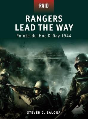 Rangers Lead the Way -Pointe-du-hoc D-day 1944 by Steven Zaloga