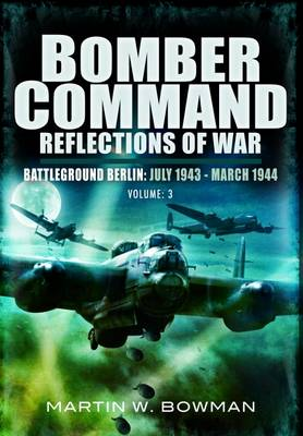 Bomber Command: Reflections of War by Martin Bowman