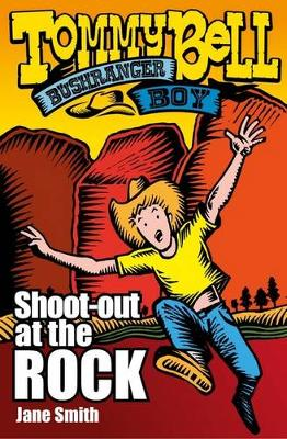 Tommy Bell Bushranger Boy: Shoot-out at the Rock by Jane Smith