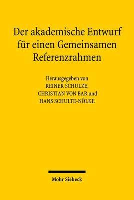 Der Akademische Entwurf Fur Einen Gemeinsamen Referenzrahmen: Kontroversen Und Perspektiven by Christian von Bar
