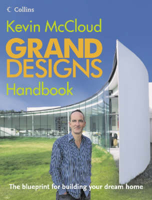 """Grand Designs"" Handbook: The Blueprint for Building Your Dream Home by Kevin McCloud"