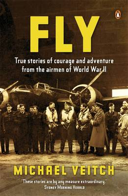 Fly: True Stories Of Courage And Adventure From The Airmen Of World book