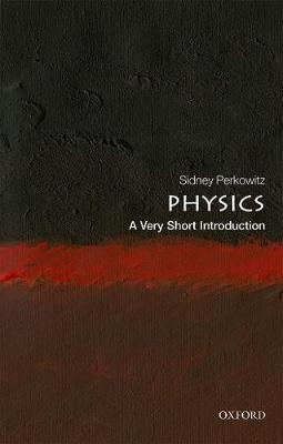 Physics: A Very Short Introduction by Sidney Perkowitz