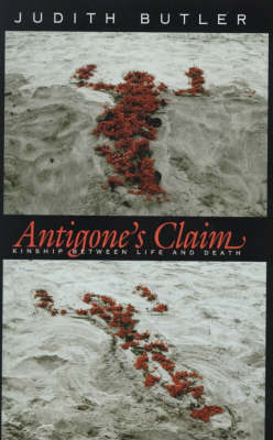 Antigone's Claim: Kinship Between Life and Death by Judith Butler