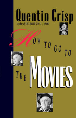 How to Go to the Movies by Quentin Crisp