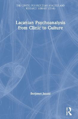 Lacanian Psychoanalysis from Clinic to Culture by Berjanet Jazani