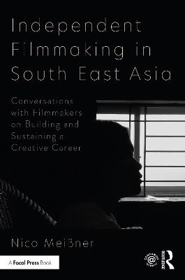 Independent Filmmaking in South East Asia: Conversations with Filmmakers on Building and Sustaining a Creative Career book