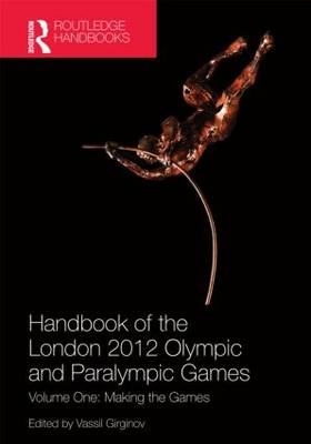 Handbook of the London 2012 Olympic and Paralympic Games Making the Games Volume 1 by Vassil Girginov
