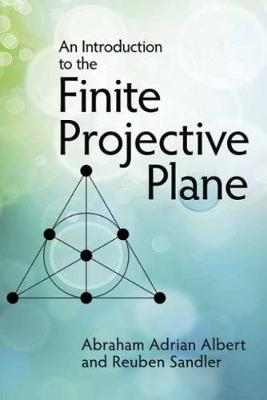 An Introduction to Finite Projective Planes by Abraham Adrian Albert
