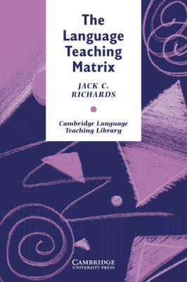 The Language Teaching Matrix by Jack C. Richards