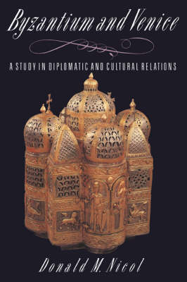 Byzantium and Venice by Donald M. Nicol