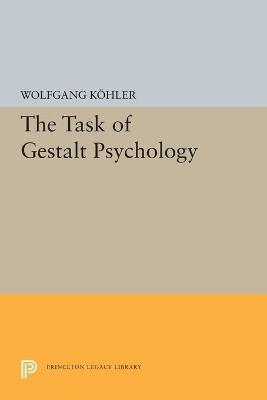 The Task of Gestalt Psychology by Wolfgang Kohler