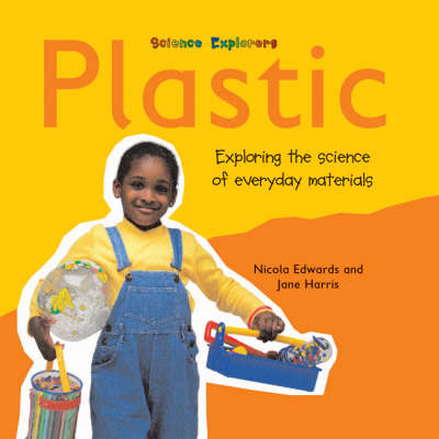 Plastic: Exploring the Science of Everyday Materials by Nicola Edwards