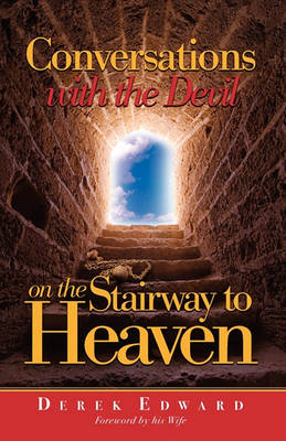 Conversations with the Devil on the Stairways to Heaven by Derek Edward