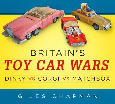 Britain's Toy Car Wars by Giles Chapman