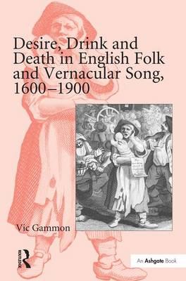 Desire, Drink and Death in English Folk and Vernacular Song, 1600-1900 book