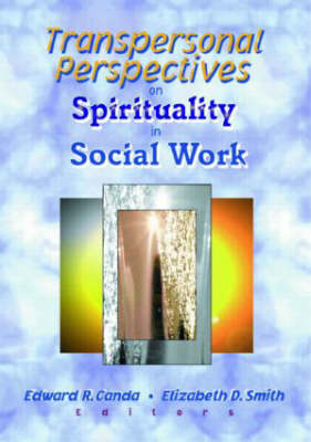 Transpersonal Perspectives on Spirituality in Social Work by Edward R. Canda